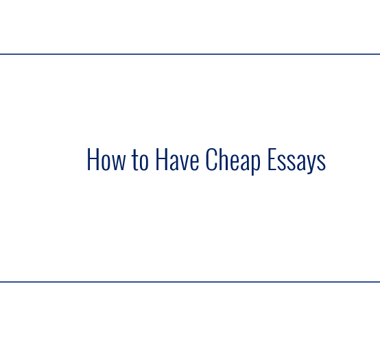 How to Have Cheap Essays
