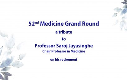 Retirement Grand Round in Medicine of Professor Saroj Jayasinghe, Chair Professor in Clinical medicine, University of Colombo. (08th January 2021, 10.00 am)