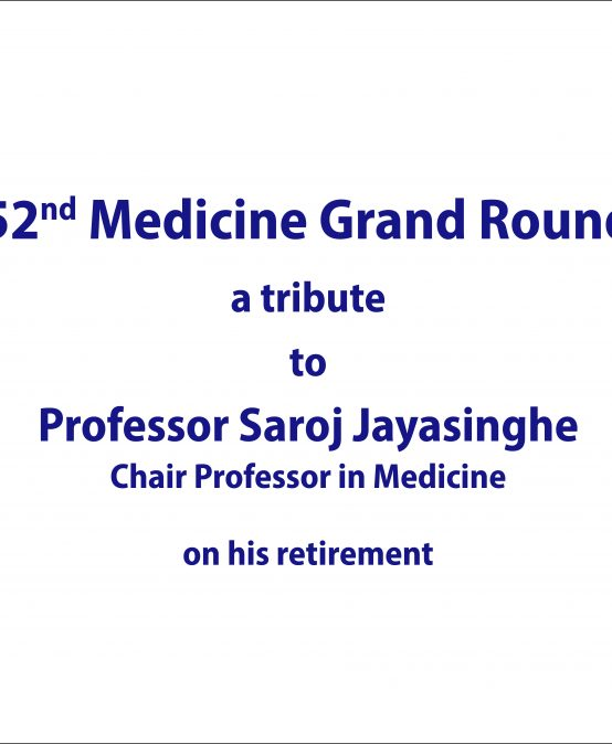 Retirement Grand Round in Medicine of Professor Saroj Jayasinghe, Chair Professor in Clinical medicine, University of Colombo. (08th January 2021, 10.00 am)