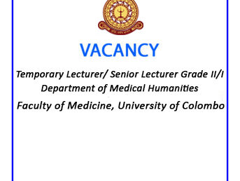Vacancy – Temporary Lecturer/ Senior Lecturer Grade II/I – Department of Medical Humanities – Faculty of Medicine, University of Colombo